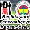 Beşiktaştan Fenerbahçeye Kapak Sözler